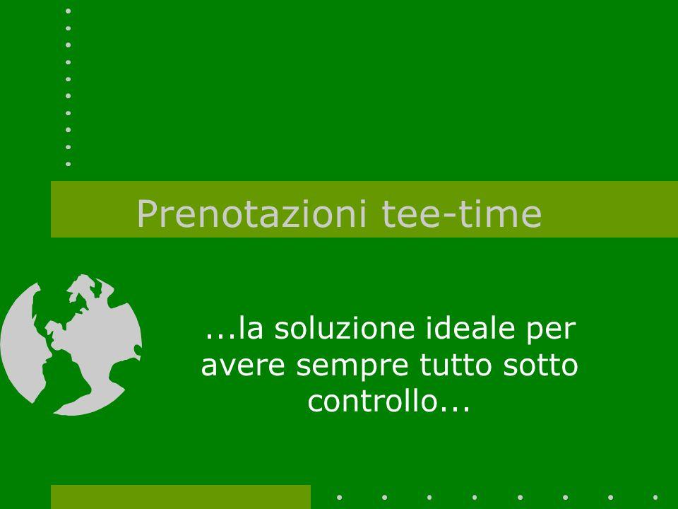 Prenotazioni tee-time...la soluzione ideale per avere sempre tutto sotto controllo...