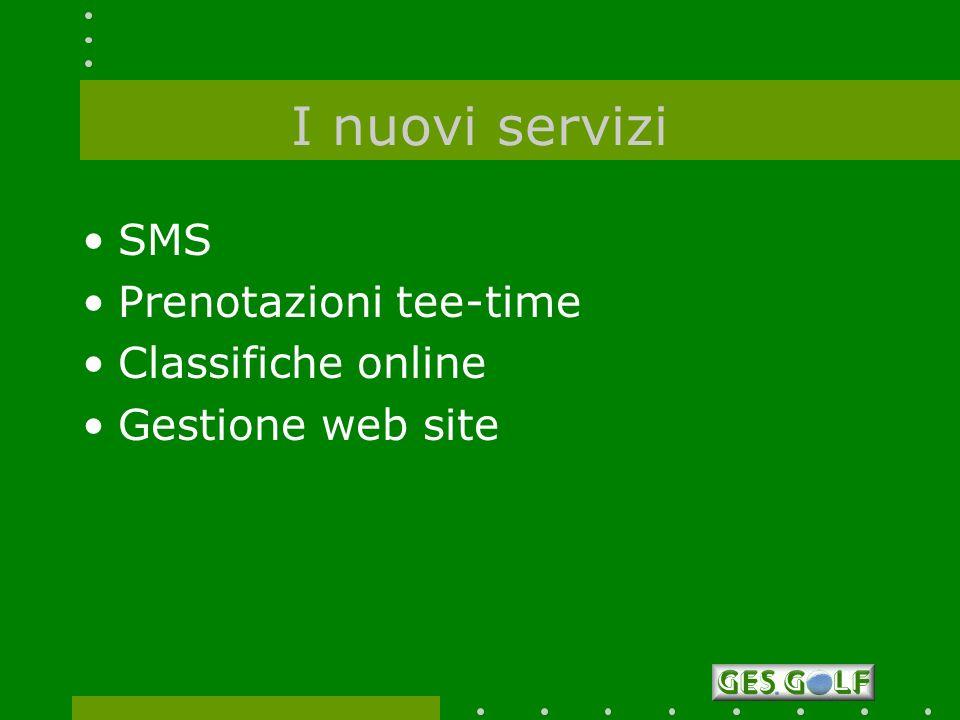 I nuovi servizi SMS Prenotazioni tee-time Classifiche online Gestione web site