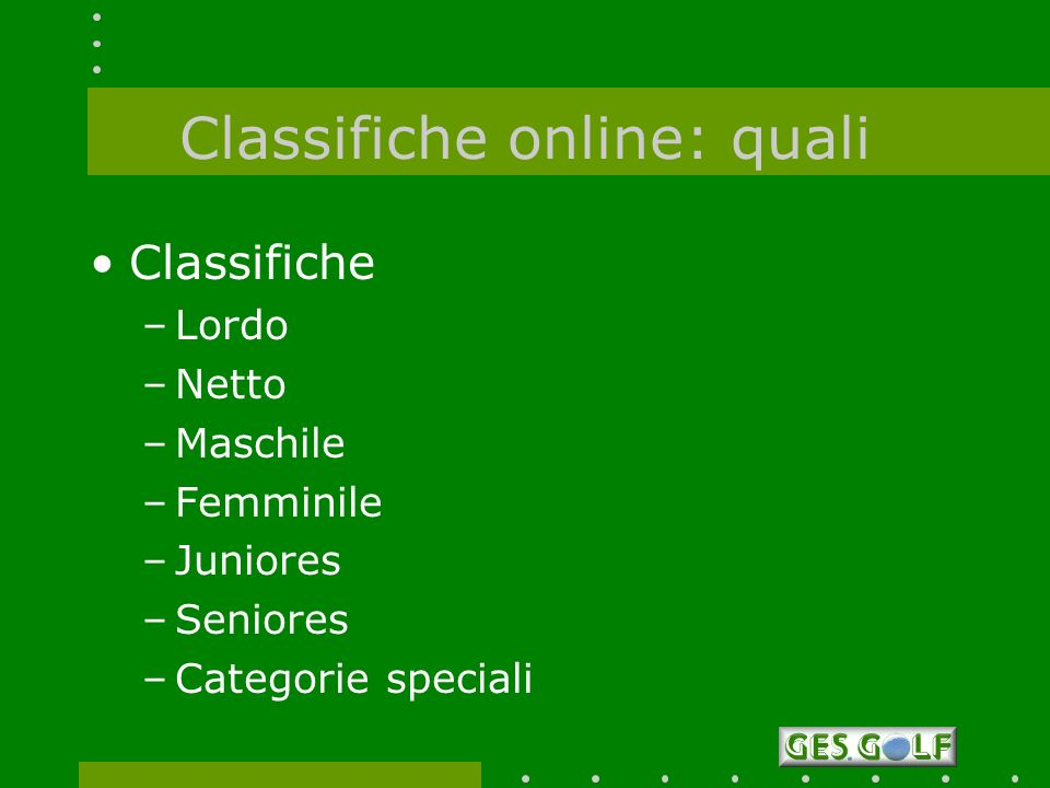 Classifiche online: quali Classifiche –Lordo –Netto –Maschile –Femminile –Juniores –Seniores –Categorie speciali