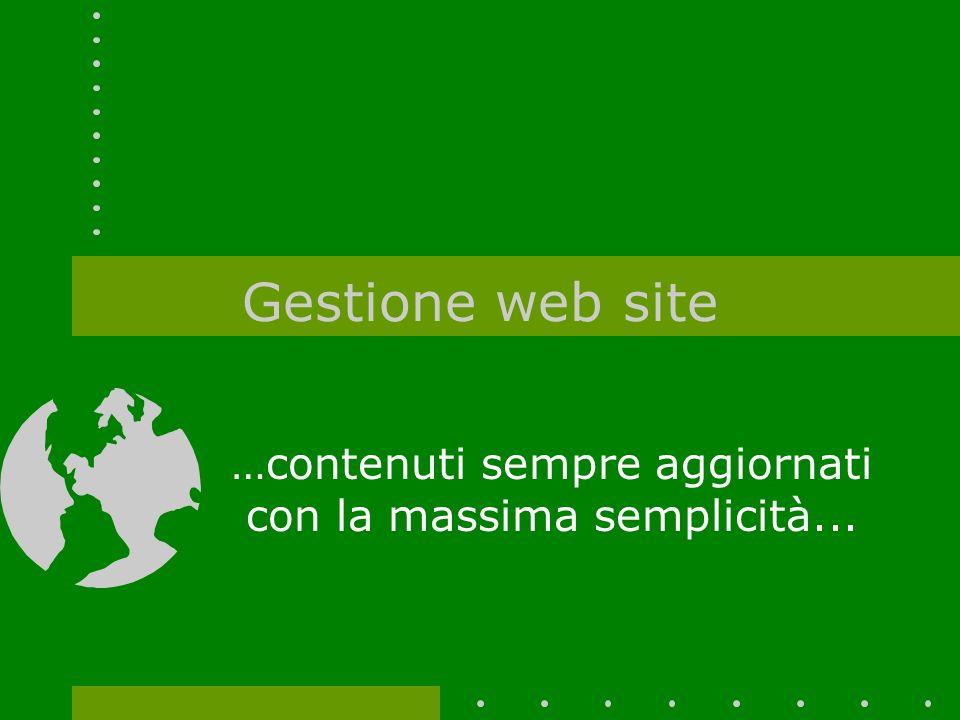 Gestione web site …contenuti sempre aggiornati con la massima semplicità...