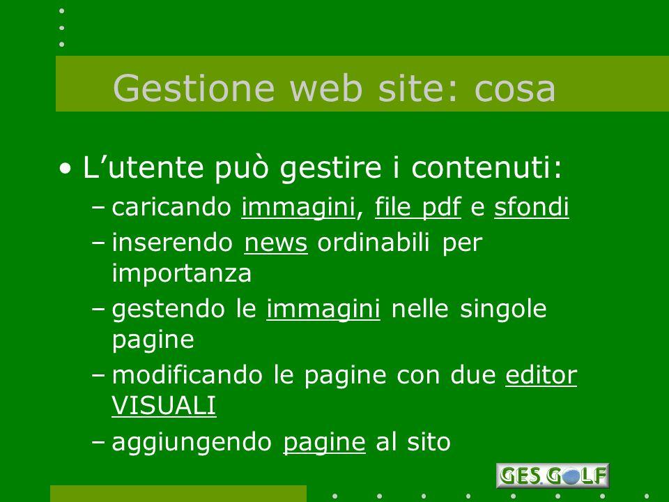 Gestione web site: cosa Lutente può gestire i contenuti: –caricando immagini, file pdf e sfondi –inserendo news ordinabili per importanza –gestendo le