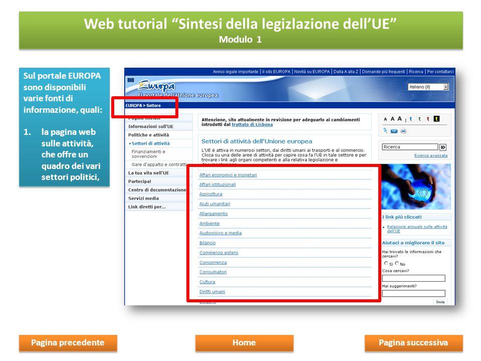 2.EUR-LEX, che pubblica i testi integrali di tutti gli atti legislativi europei, Pagina successiva Home Pagina precedente Web tutorial Sintesi della legizlazione dellUE Modulo 1 Web tutorial Sintesi della legizlazione dellUE Modulo 1