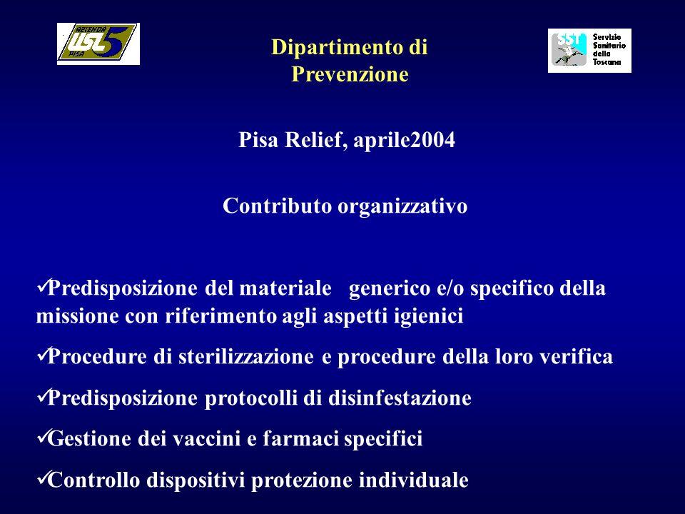 Dipartimento di Prevenzione Pisa Relief, aprile2004 Contributo organizzativo Predisposizione del materiale generico e/o specifico della missione con r