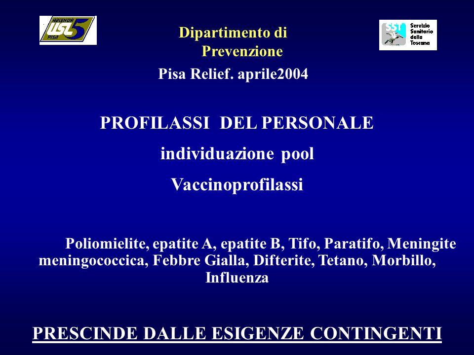 Dipartimento di Prevenzione Pisa Relief. aprile2004 PROFILASSI DEL PERSONALE individuazione pool Vaccinoprofilassi Poliomielite, epatite A, epatite B,