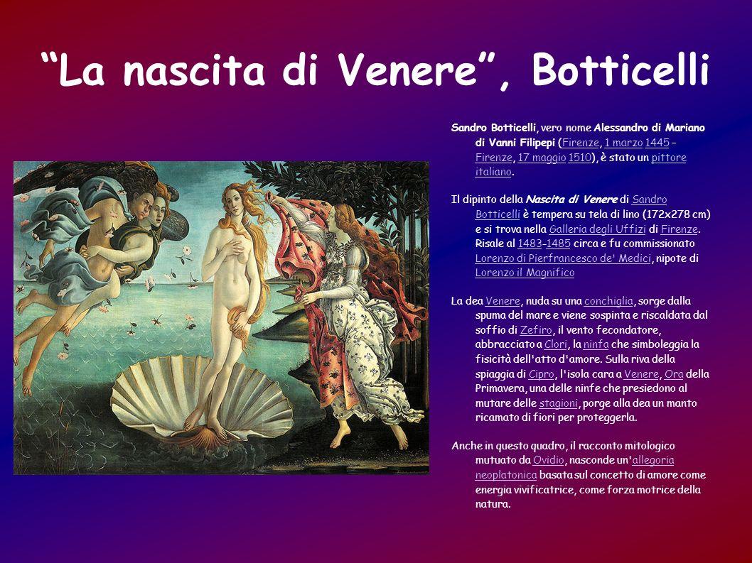 La nascita di Venere, Botticelli Sandro Botticelli, vero nome Alessandro di Mariano di Vanni Filipepi (Firenze, 1 marzo 1445 – Firenze, 17 maggio 1510