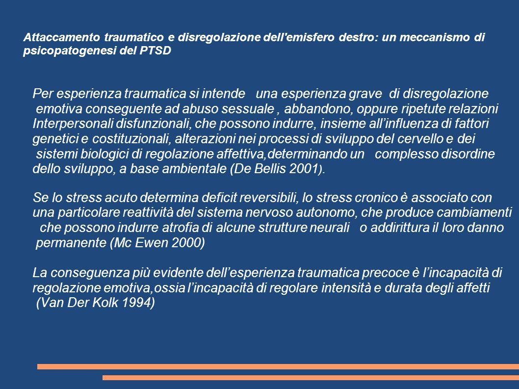 Attaccamento traumatico e disregolazione dell'emisfero destro: un meccanismo di psicopatogenesi del PTSD Per esperienza traumatica si intende una espe