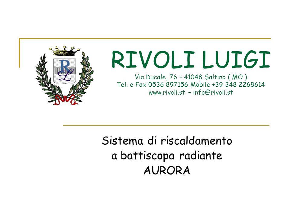 RIVOLI LUIGI Via Ducale, 76 – 41048 Saltino ( MO ) Tel. e Fax 0536 897156 Mobile +39 348 2268614 www.rivoli.st – info@rivoli.st Sistema di riscaldamen