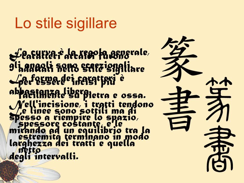 Lo stile sigillare I caratteri arcaici furono adattati nello stile sigillare per essere incisi più facilmente su pietra e ossa. Le linee sono sottili