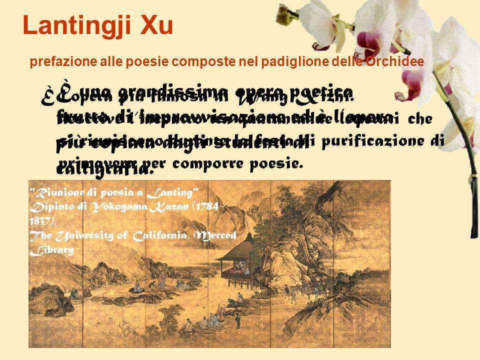 Lantingji Xu prefazione alle poesie composte nel padiglione delle Orchidee È lopera più famosa di Wang Xizhi. descrive lincontro tra quarantadue lette