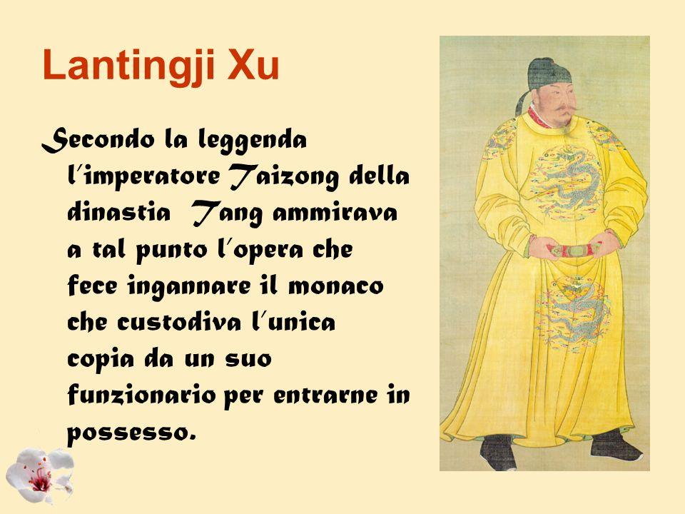 Lantingji Xu Secondo la leggenda limperatore Taizong della dinastia Tang ammirava a tal punto lopera che fece ingannare il monaco che custodiva lunica
