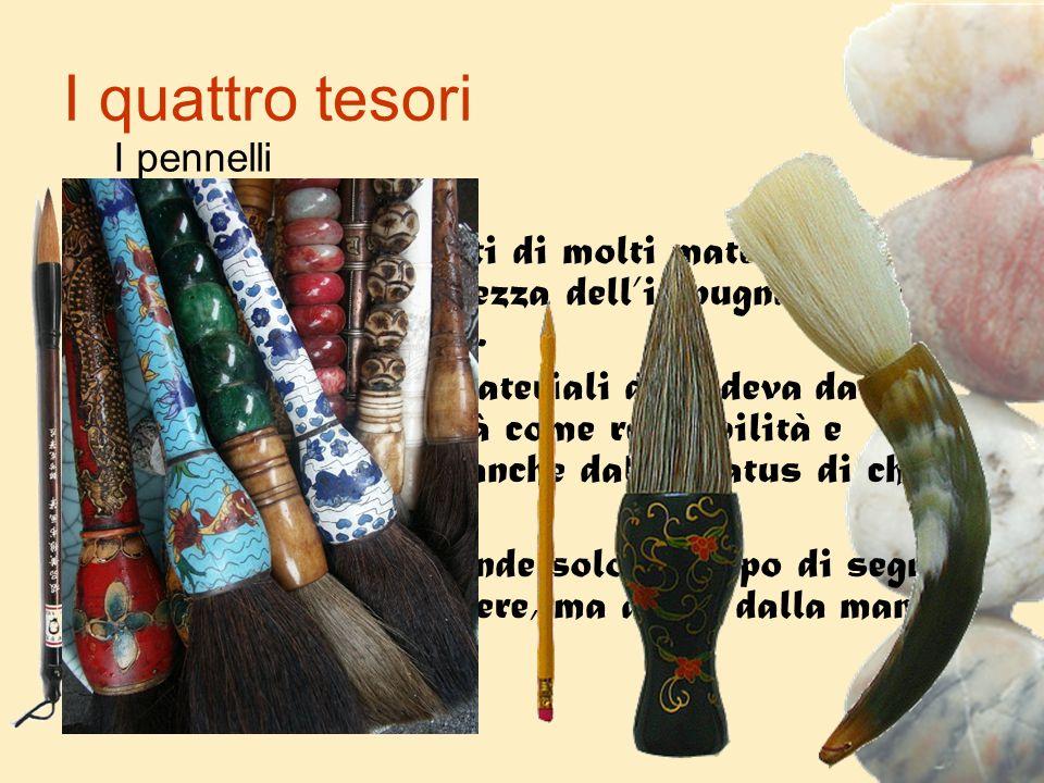 I quattro tesori I pennelli I pennelli sono fatti di molti materiali e variano per lunghezza dellimpugnatura e forma della punta. Luso di diversi mate