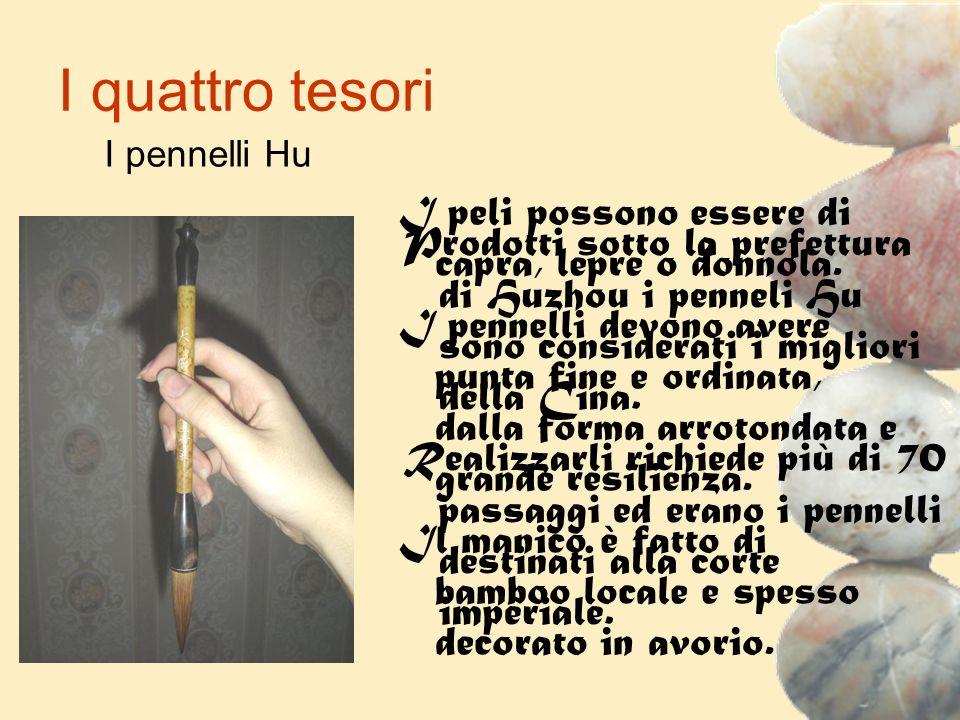 I quattro tesori I pennelli Hu Prodotti sotto la prefettura di Huzhou i penneli Hu sono considerati i migliori della Cina. Realizzarli richiede più di