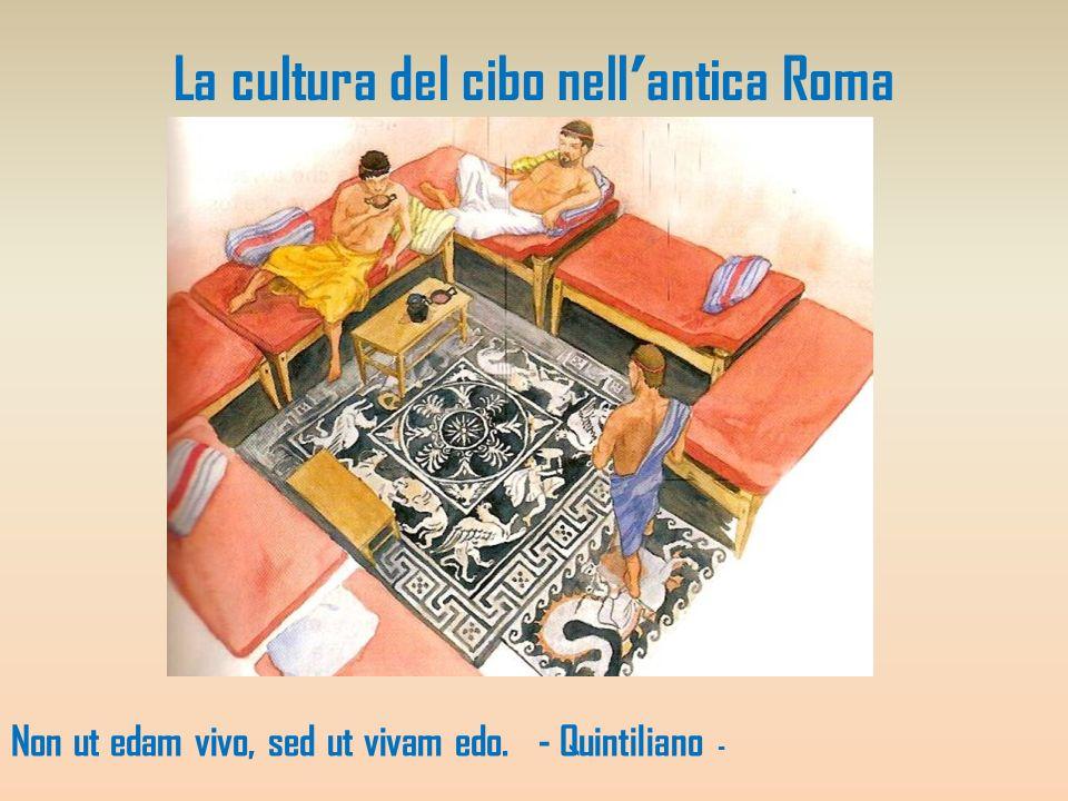 La cultura del cibo nellantica Roma Non ut edam vivo, sed ut vivam edo. - Quintiliano -