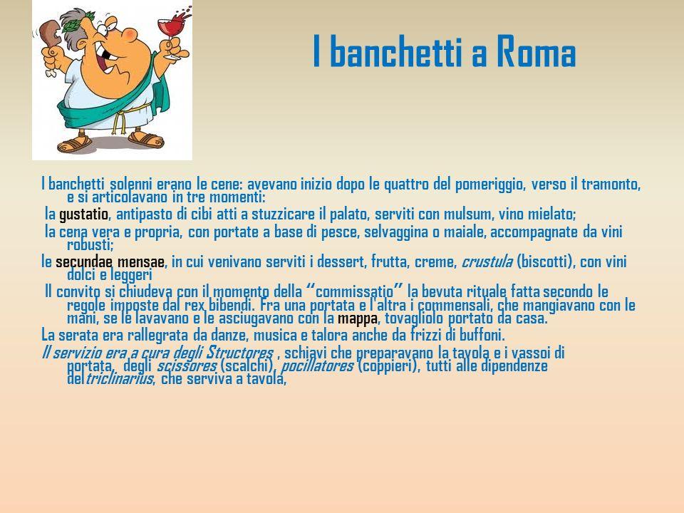 I banchetti a Roma I banchetti solenni erano le cene: avevano inizio dopo le quattro del pomeriggio, verso il tramonto, e si articolavano in tre momen