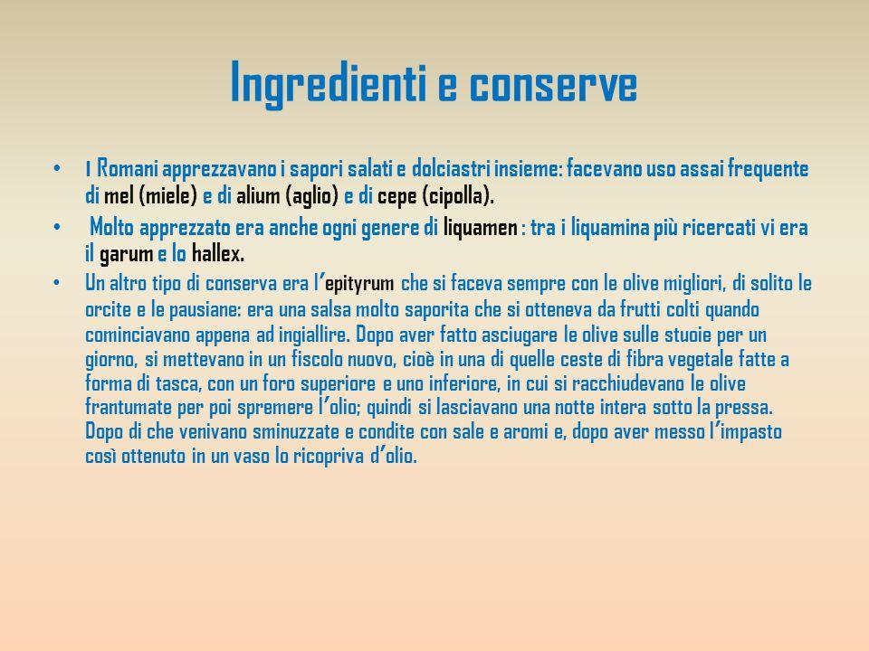 Ingredienti e conserve I Romani apprezzavano i sapori salati e dolciastri insieme: facevano uso assai frequente di mel (miele) e di alium (aglio) e di