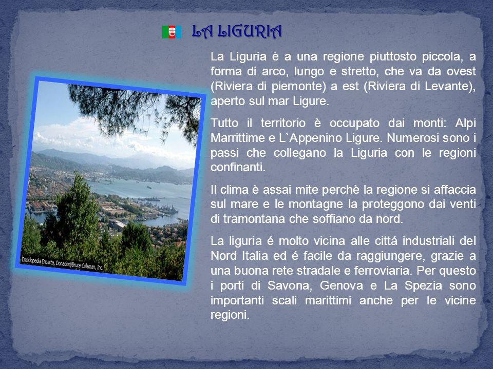 LA LIGURIA La Liguria è a una regione piuttosto piccola, a forma di arco, lungo e stretto, che va da ovest (Riviera di piemonte) a est (Riviera di Lev