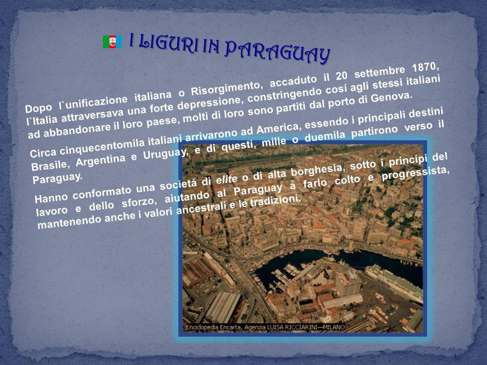 I LIGURI IN PARAGUAY Dopo l`unificazione italiana o Risorgimento, accaduto il 20 settembre 1870, l`Italia attraversava una forte depressione, constrin