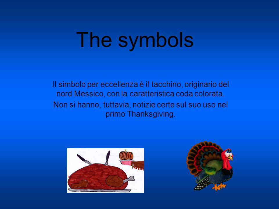 The symbols Il simbolo per eccellenza è il tacchino, originario del nord Messico, con la caratteristica coda colorata. Non si hanno, tuttavia, notizie