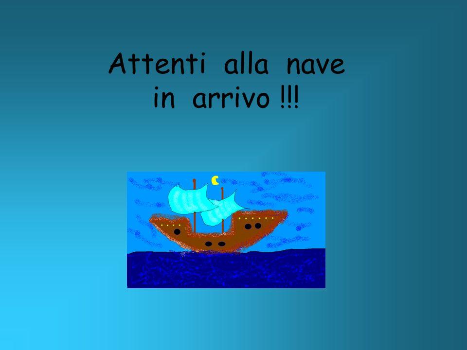 Attenti alla nave in arrivo !!!