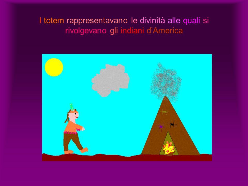 I totem rappresentavano le divinità alle quali si rivolgevano gli indiani dAmerica