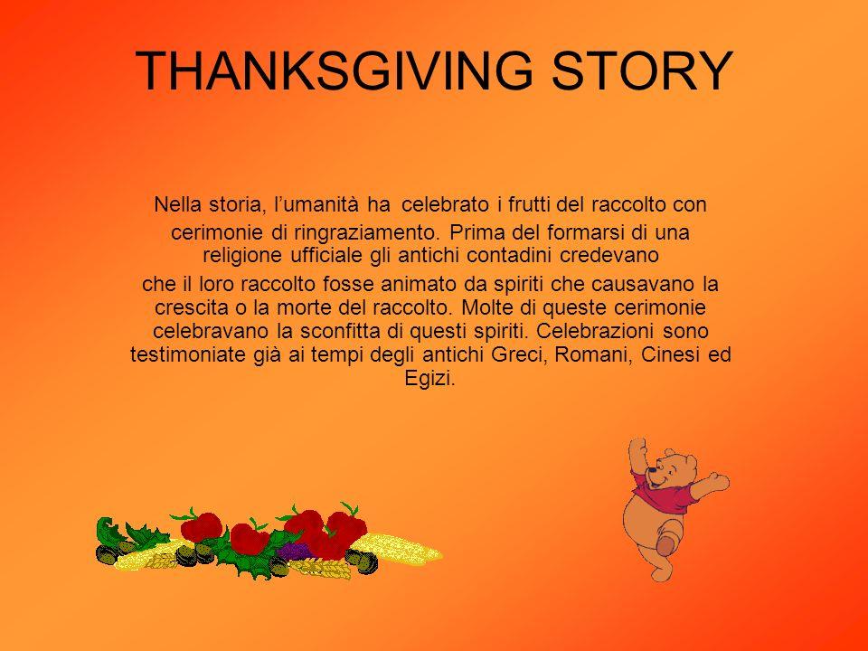 THANKSGIVING STORY Nella storia, lumanità ha celebrato i frutti del raccolto con cerimonie di ringraziamento. Prima del formarsi di una religione uffi