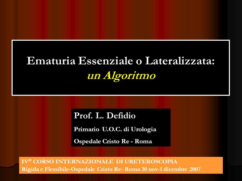 Ematuria Essenziale o Lateralizzata: un Algoritmo Prof. L. Defidio Primario U.O.C. di Urologia Ospedale Cristo Re - Roma IV° CORSO INTERNAZIONALE DI U