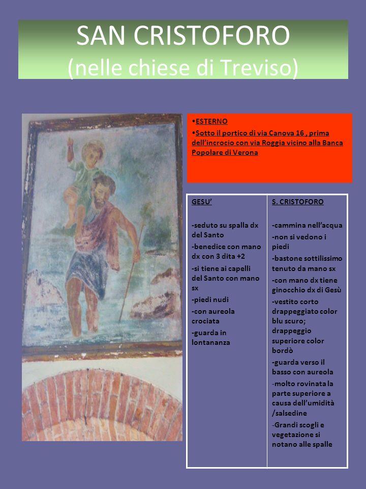 SAN CRISTOFORO (nelle chiese di Treviso) DUOMO (CRIPTA) Affresco: nicchia a destra (secolo XIV) GESU -con aureola -benedice con mano dx -con mano sx tiene un cartiglio -seduto su spalla sx del Santo -sfondo blu -guarda i pellegrini S.
