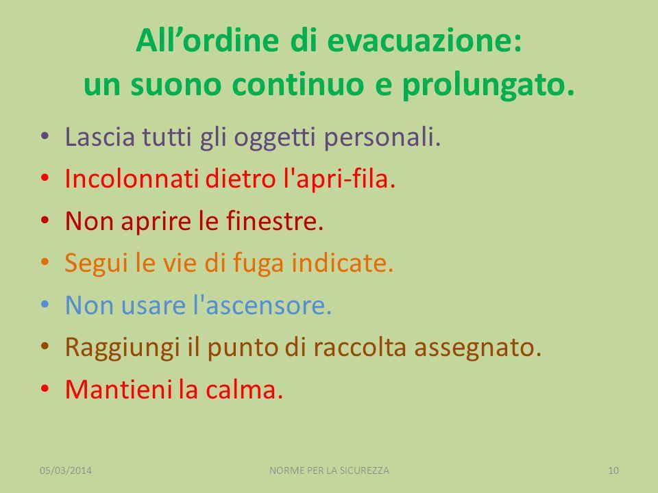 Allordine di evacuazione: un suono continuo e prolungato. Lascia tutti gli oggetti personali. Incolonnati dietro l'apri-fila. Non aprire le finestre.