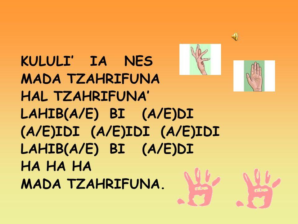 KULULI IA NES MADA TZAHRIFUNA HAL TZAHRIFUNA LAHIB(A/E) BI (A/E)DI (A/E)IDI (A/E)IDI (A/E)IDI LAHIB(A/E) BI (A/E)DI HA HA HA MADA TZAHRIFUNA.
