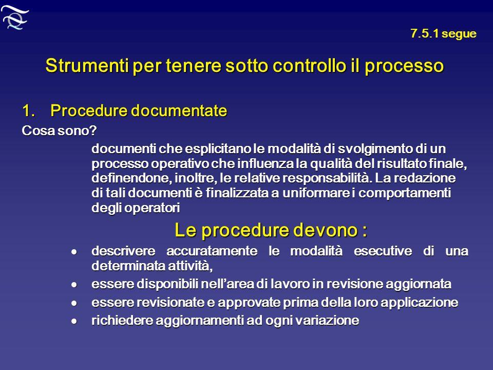 Strumenti per tenere sotto controllo il processo 1.Procedure documentate Cosa sono? documenti che esplicitano le modalità di svolgimento di un process