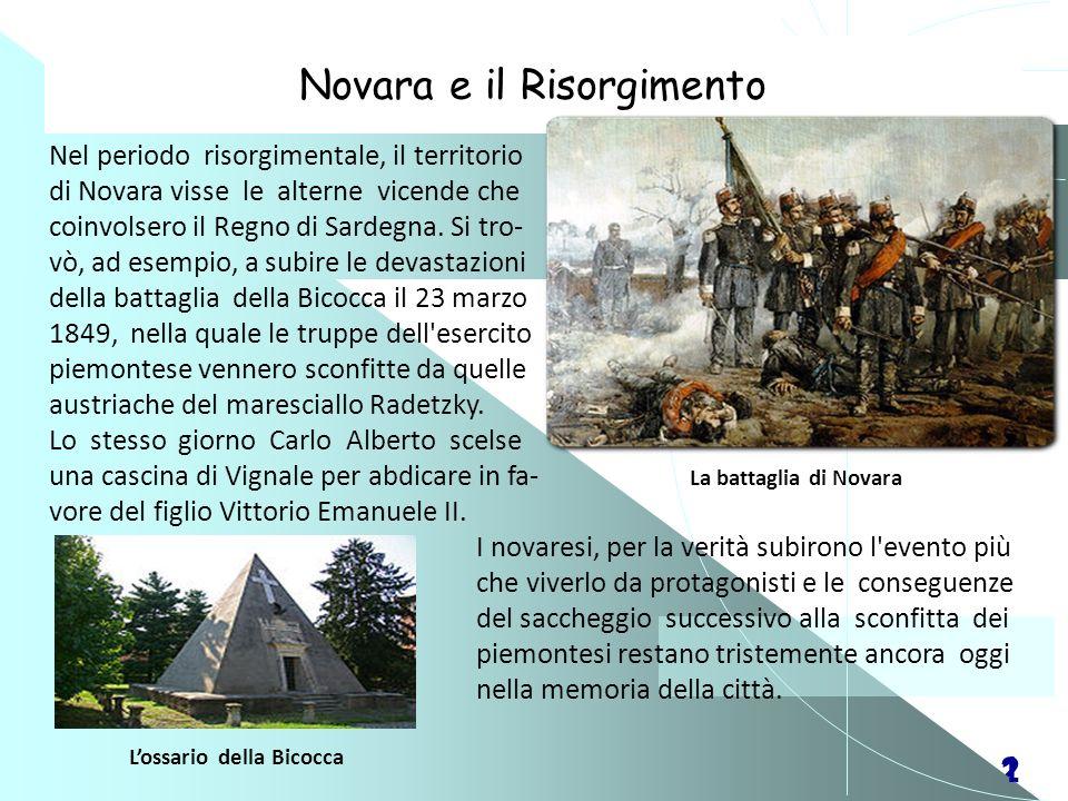21 Novara e il Risorgimento Nel periodo risorgimentale, il territorio di Novara visse le alterne vicende che coinvolsero il Regno di Sardegna. Si tro-