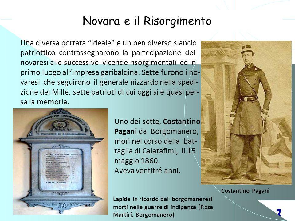 21 Novara e il Risorgimento Una diversa portata ideale e un ben diverso slancio patriottico contrassegnarono la partecipazione dei novaresi alle succe
