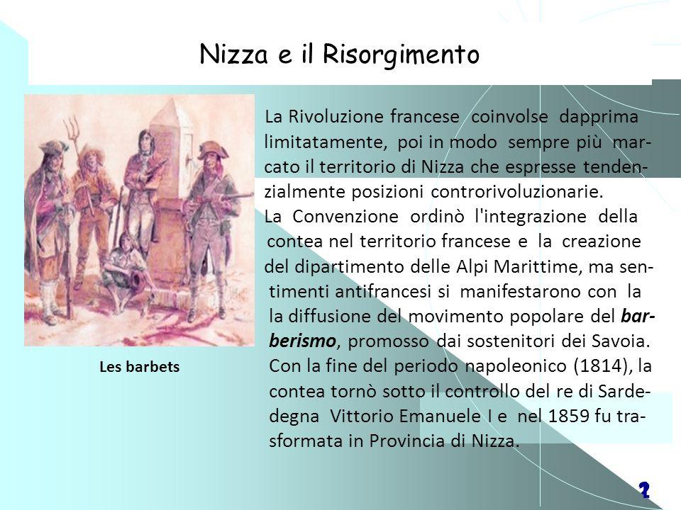 21 Nizza e il Risorgimento La Rivoluzione francese coinvolse dapprima limitatamente, poi in modo sempre più mar- cato il territorio di Nizza che espre