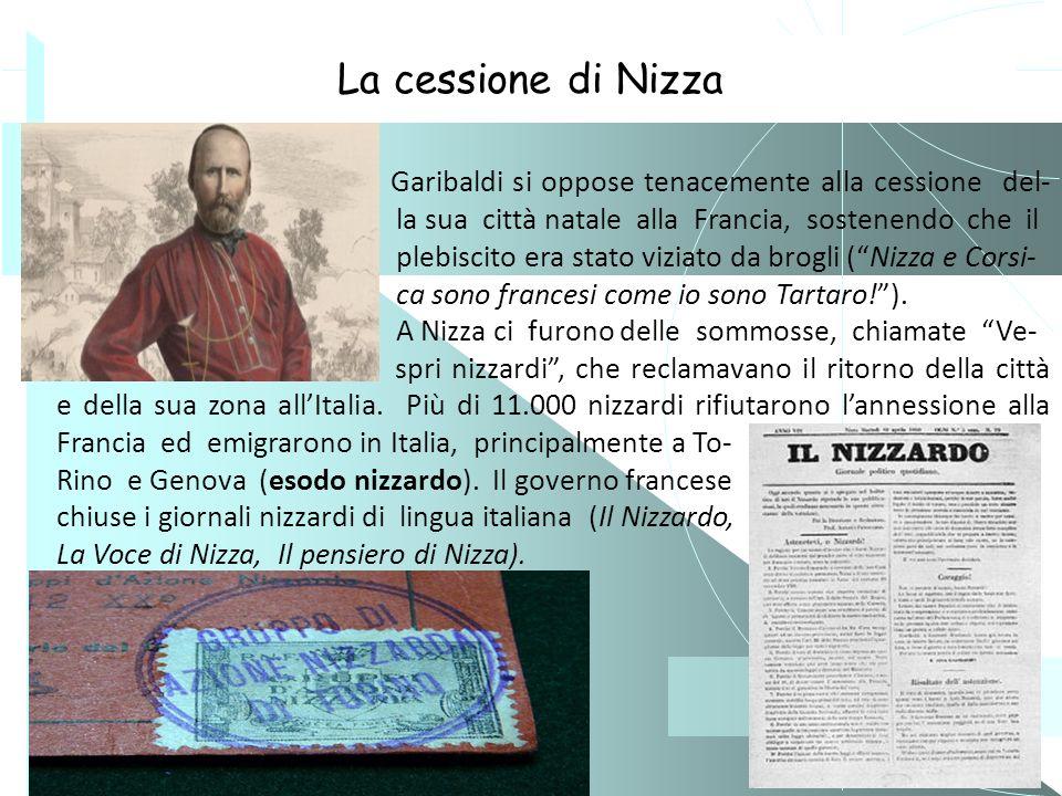 21 La cessione di Nizza Garibaldi si oppose tenacemente alla cessione del- la sua città natale alla Francia, sostenendo che il plebiscito era stato vi