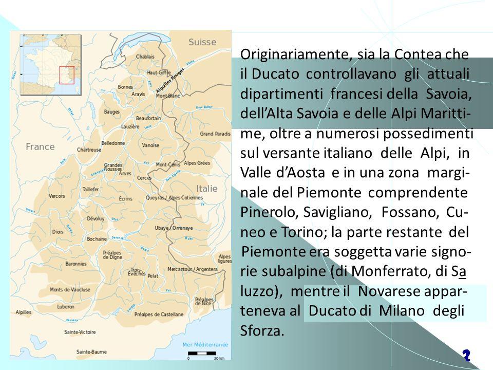 21 Originariamente, sia la Contea che il Ducato controllavano gli attuali dipartimenti francesi della Savoia, dellAlta Savoia e delle Alpi Maritti- me