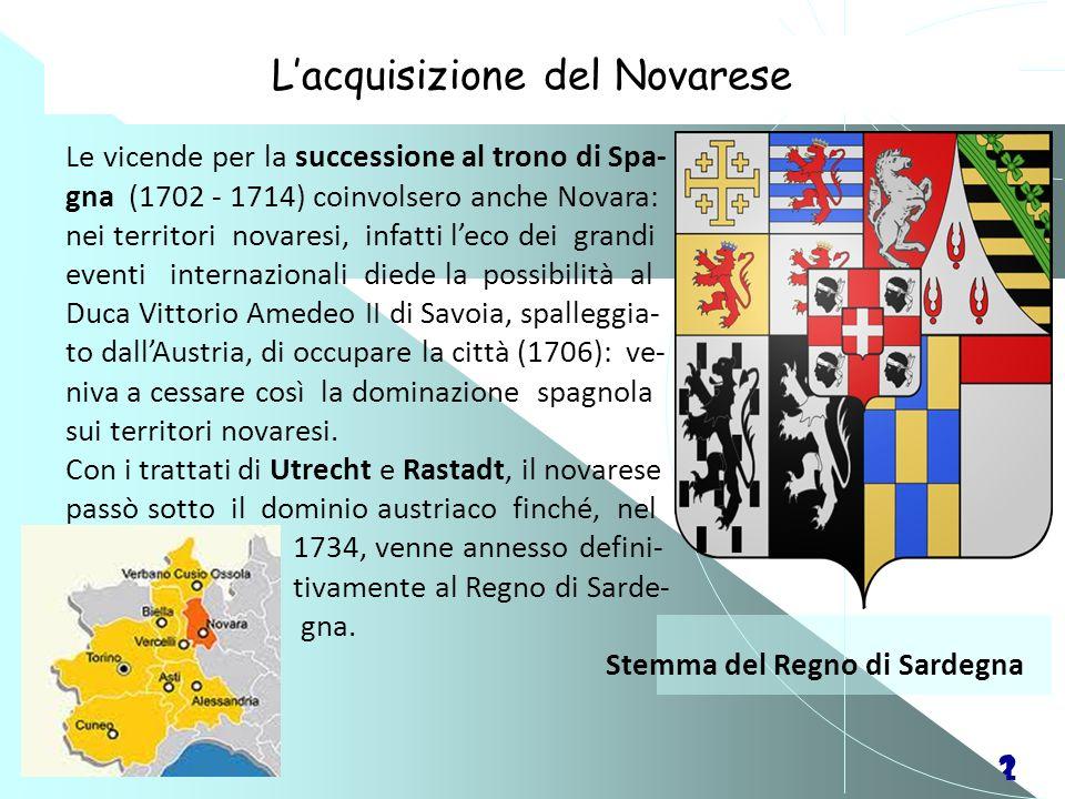 21 Lacquisizione del Novarese Le vicende per la successione al trono di Spa- gna (1702 - 1714) coinvolsero anche Novara: nei territori novaresi, infat