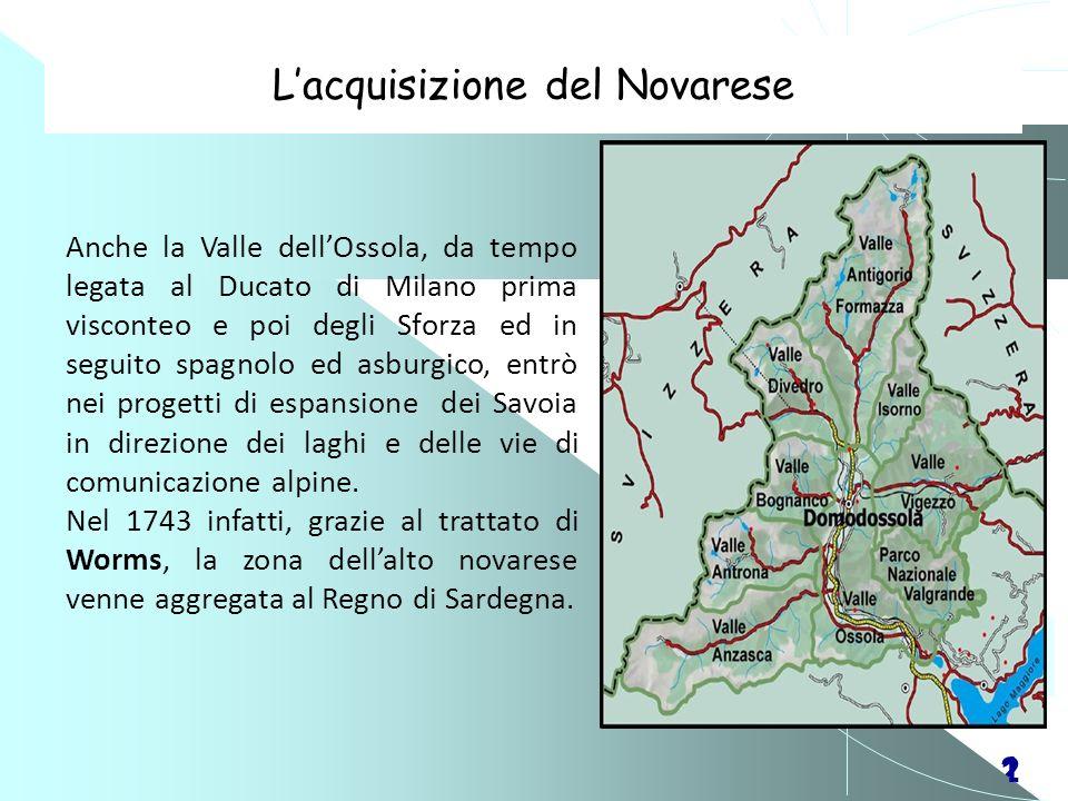 21 Lacquisizione del Novarese Anche la Valle dellOssola, da tempo legata al Ducato di Milano prima visconteo e poi degli Sforza ed in seguito spagnolo
