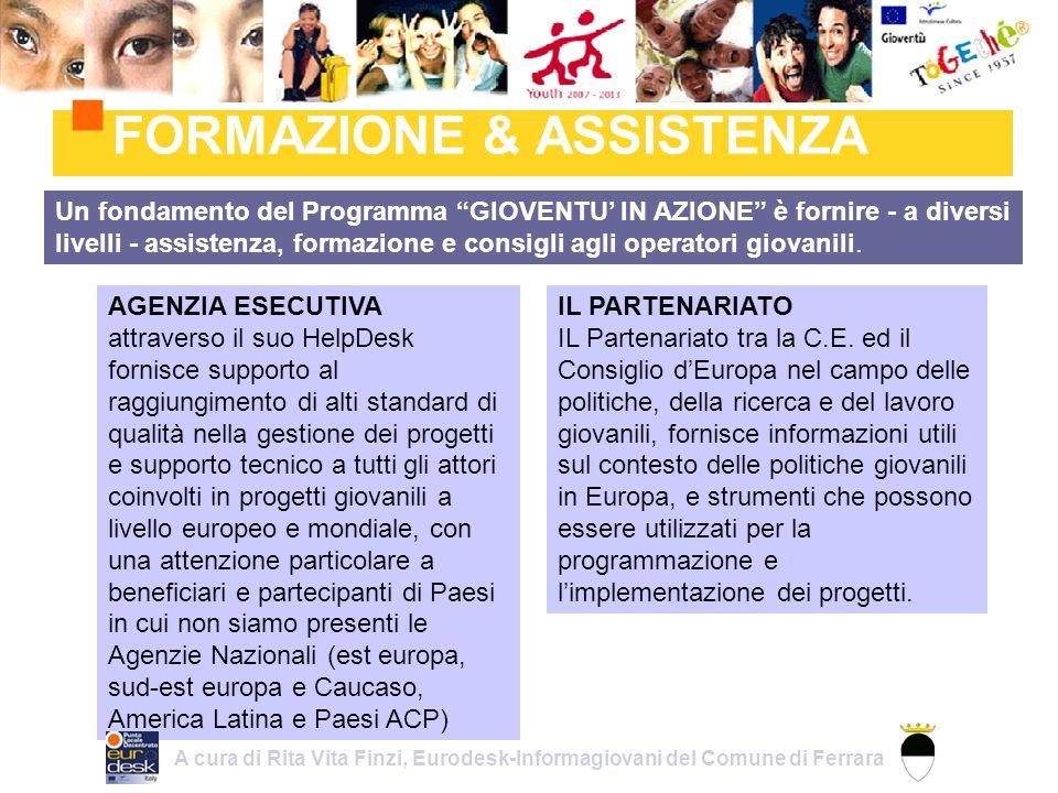 FORMAZIONE & ASSISTENZA Un fondamento del Programma GIOVENTU IN AZIONE è fornire - a diversi livelli - assistenza, formazione e consigli agli operatori giovanili.
