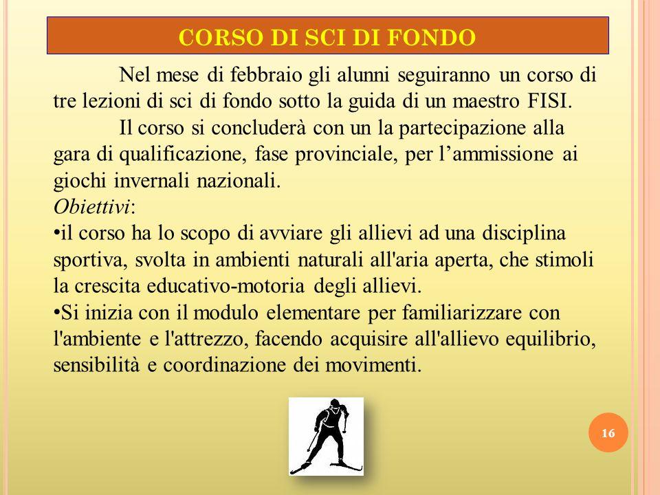 CORSO DI TENNIS 15 Nel mese di maggio gli alunni seguiranno un corso di avviamento al tennis sotto la guida dellesperto prof. Bruno Fabi con la collab