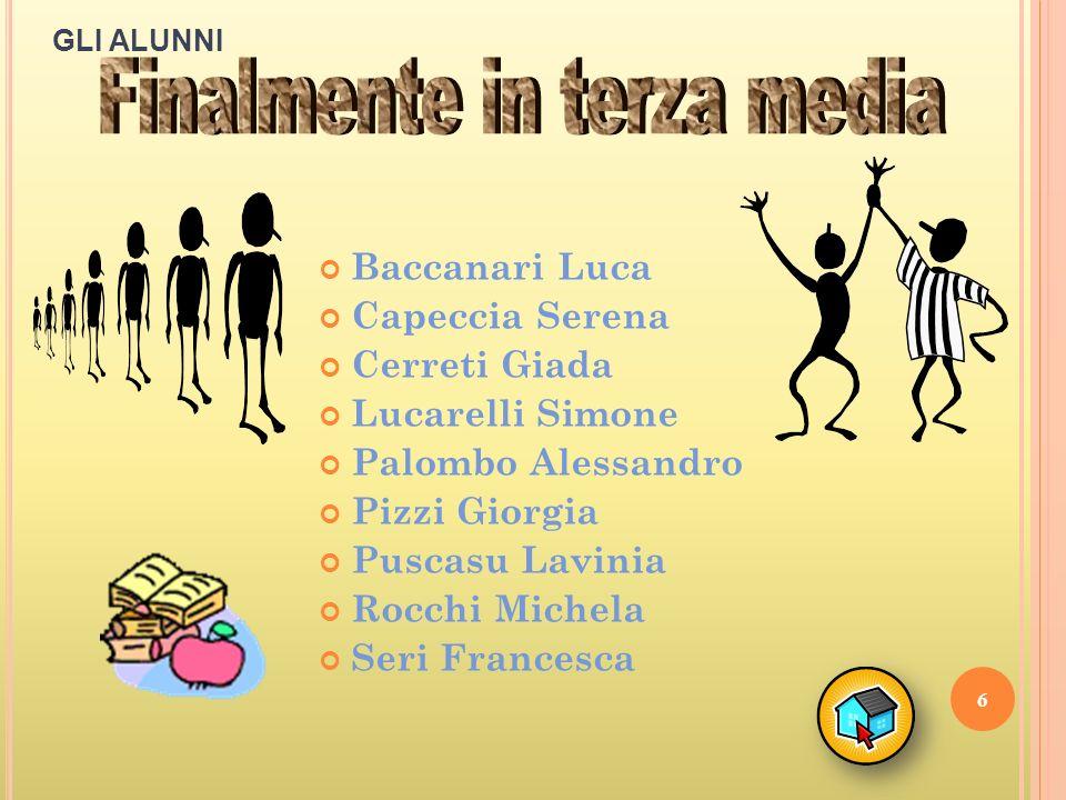 6 Baccanari Luca Capeccia Serena Cerreti Giada Lucarelli Simone Palombo Alessandro Pizzi Giorgia Puscasu Lavinia Rocchi Michela Seri Francesca GLI ALUNNI