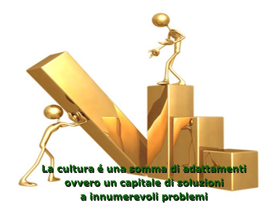 La cultura é una somma di adattamenti ovvero un capitale di soluzioni a innumerevoli problemi La cultura é una somma di adattamenti ovvero un capitale di soluzioni a innumerevoli problemi O