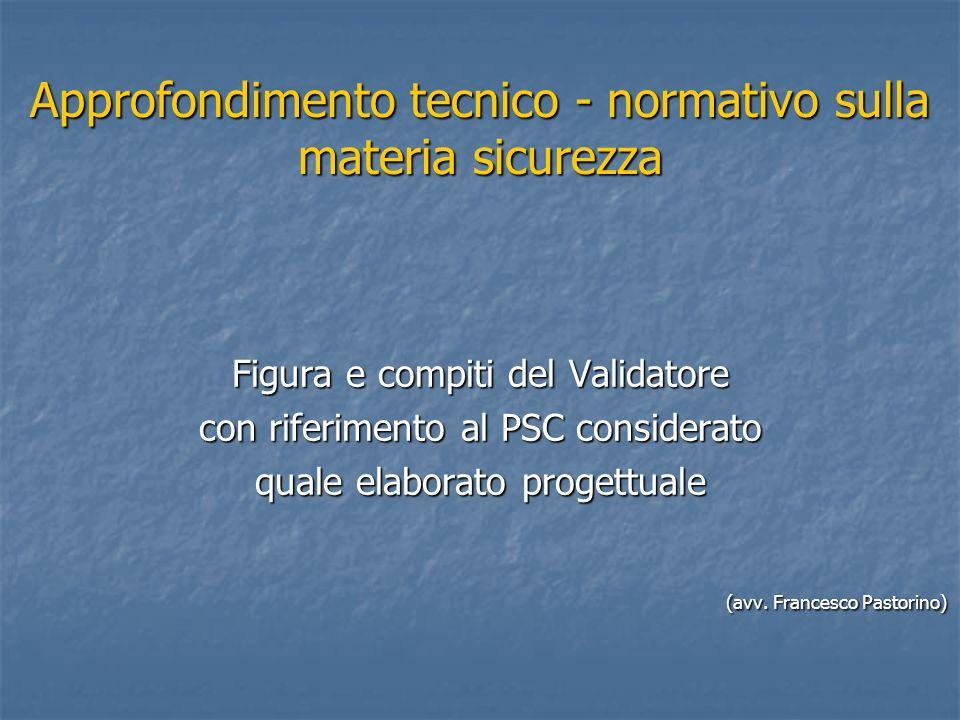 Approfondimento tecnico - normativo sulla materia sicurezza Figura e compiti del Validatore con riferimento al PSC considerato quale elaborato progett