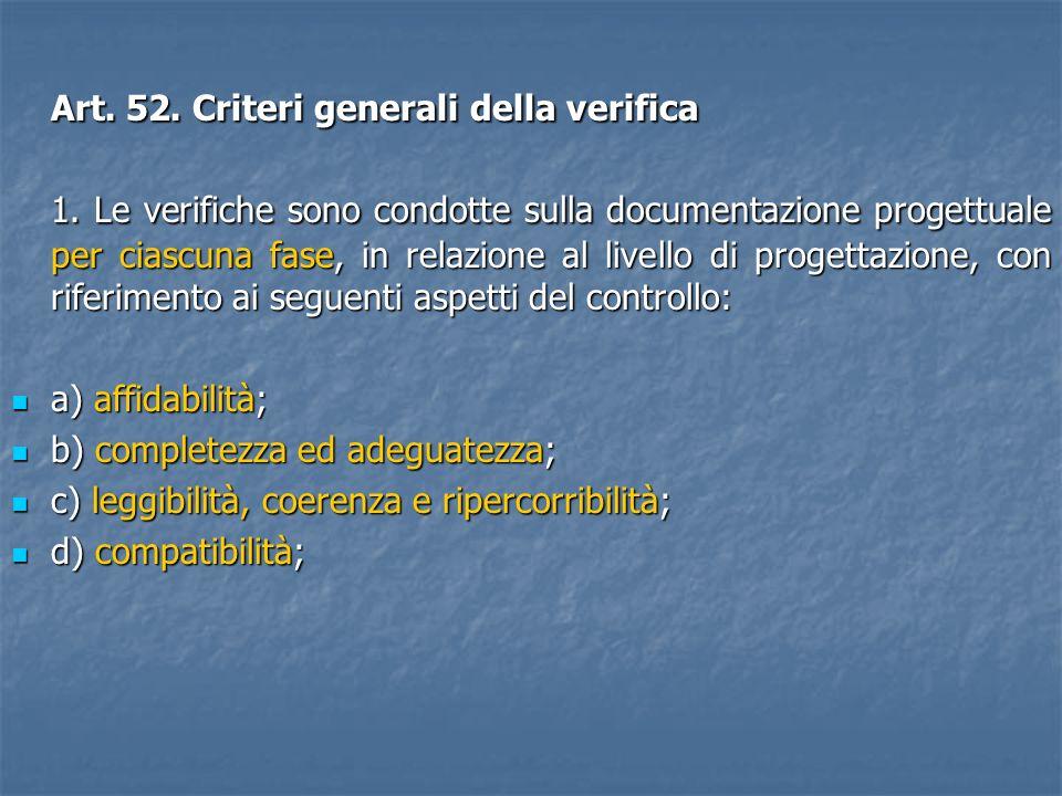 Art. 52. Criteri generali della verifica 1. Le verifiche sono condotte sulla documentazione progettuale per ciascuna fase, in relazione al livello di