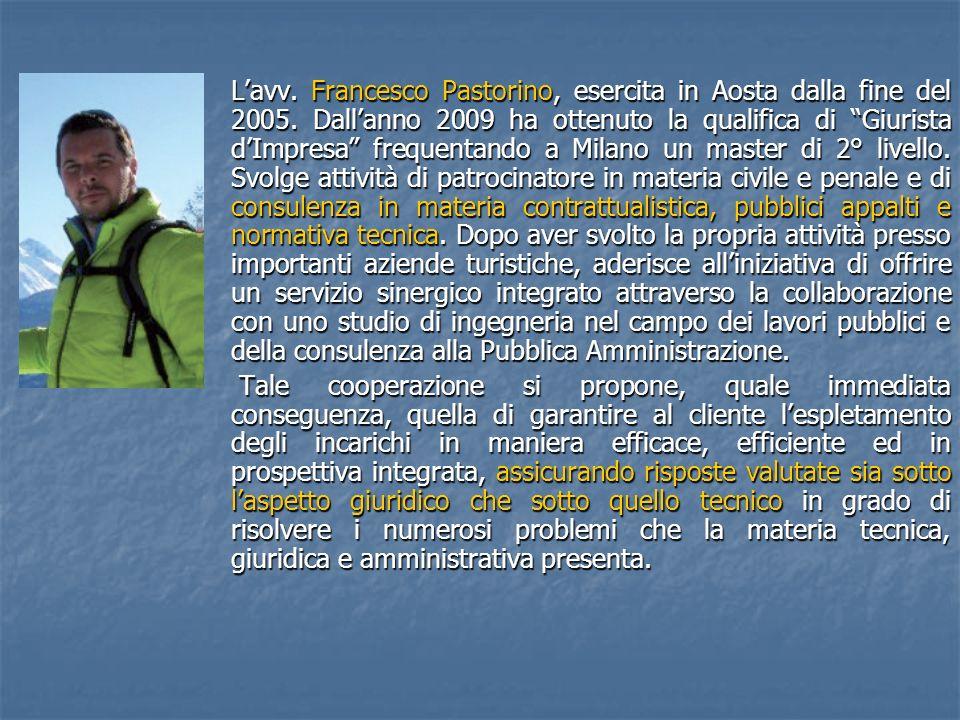Lavv. Francesco Pastorino, esercita in Aosta dalla fine del 2005. Dallanno 2009 ha ottenuto la qualifica di Giurista dImpresa frequentando a Milano un