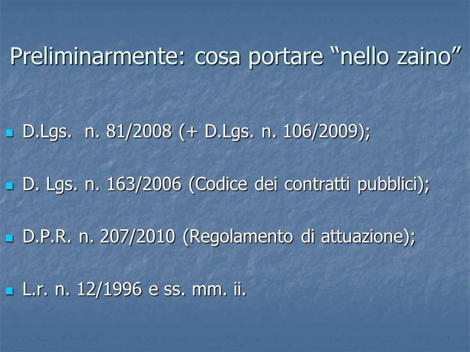Preliminarmente: cosa portare nello zaino D.Lgs. n. 81/2008 (+ D.Lgs. n. 106/2009); D.Lgs. n. 81/2008 (+ D.Lgs. n. 106/2009); D. Lgs. n. 163/2006 (Cod