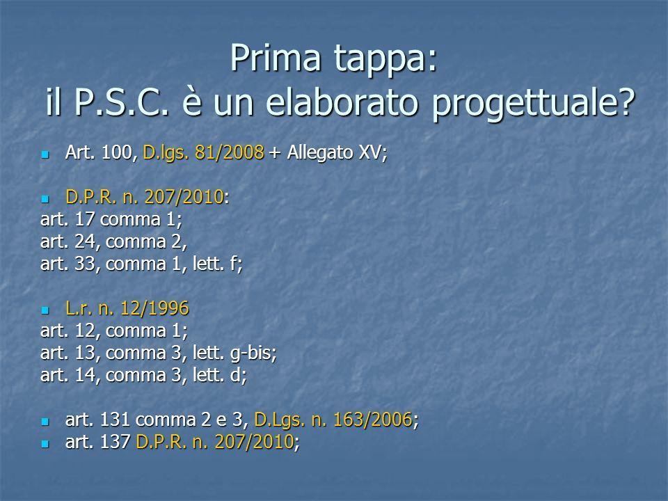 Prima tappa: il P.S.C. è un elaborato progettuale? Art. 100, D.lgs. 81/2008 + Allegato XV; Art. 100, D.lgs. 81/2008 + Allegato XV; D.P.R. n. 207/2010: