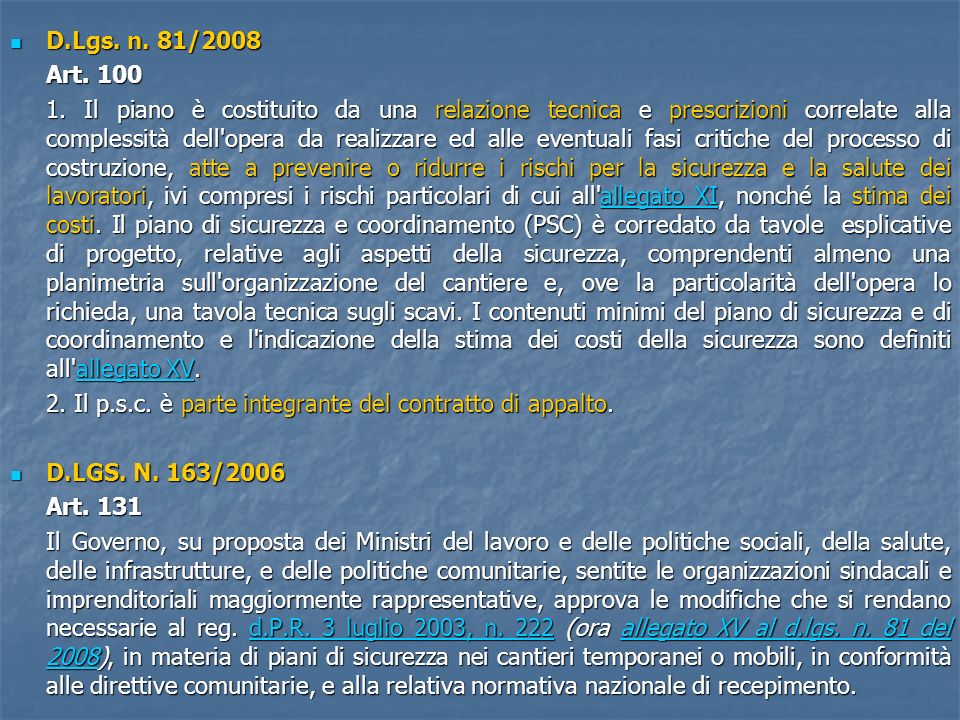 D.Lgs. n. 81/2008 D.Lgs. n. 81/2008 Art. 100 1. Il piano è costituito da una relazione tecnica e prescrizioni correlate alla complessità dell'opera da