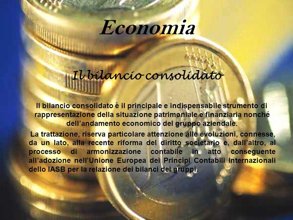 Economia Il bilancio consolidato Il bilancio consolidato è il principale e indispensabile strumento di rappresentazione della situazione patrimoniale