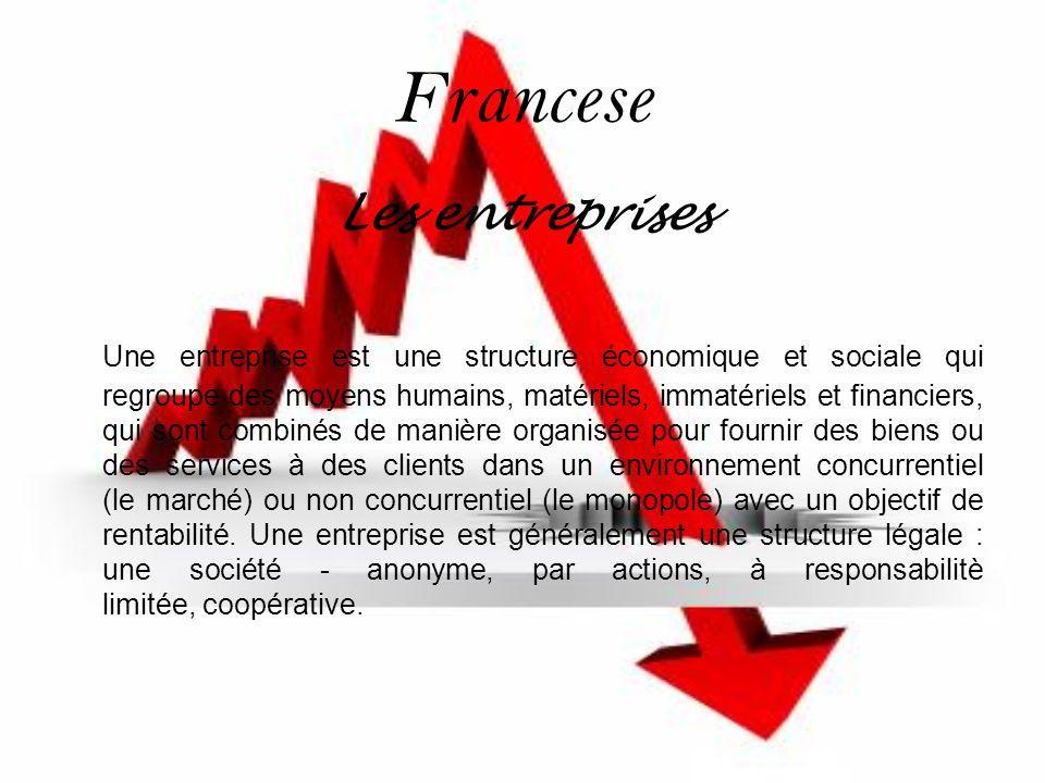 Francese Les entreprises Une entreprise est une structure économique et sociale qui regroupe des moyens humains, matériels, immatériels et financiers,