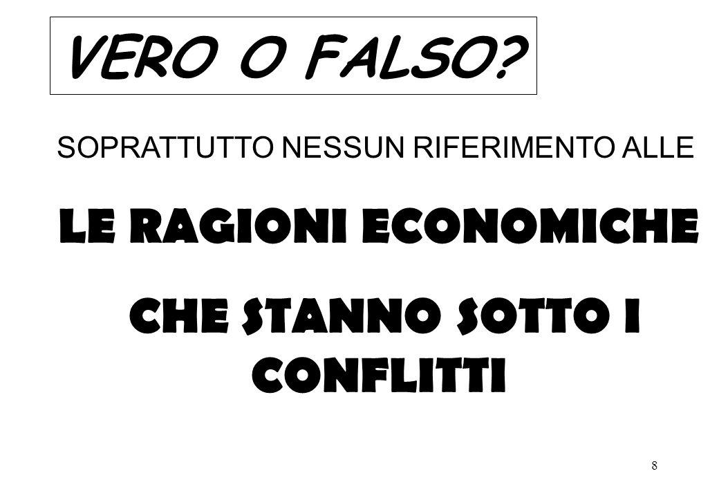 8 SOPRATTUTTO NESSUN RIFERIMENTO ALLE LE RAGIONI ECONOMICHE CHE STANNO SOTTO I CONFLITTI